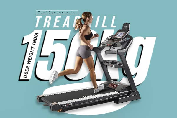 Best treadmill 150kg user weight India